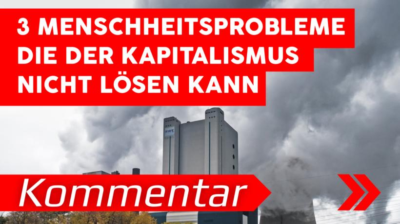 3 Menschheitsprobleme, die der Kapitalismus nicht lösen kann