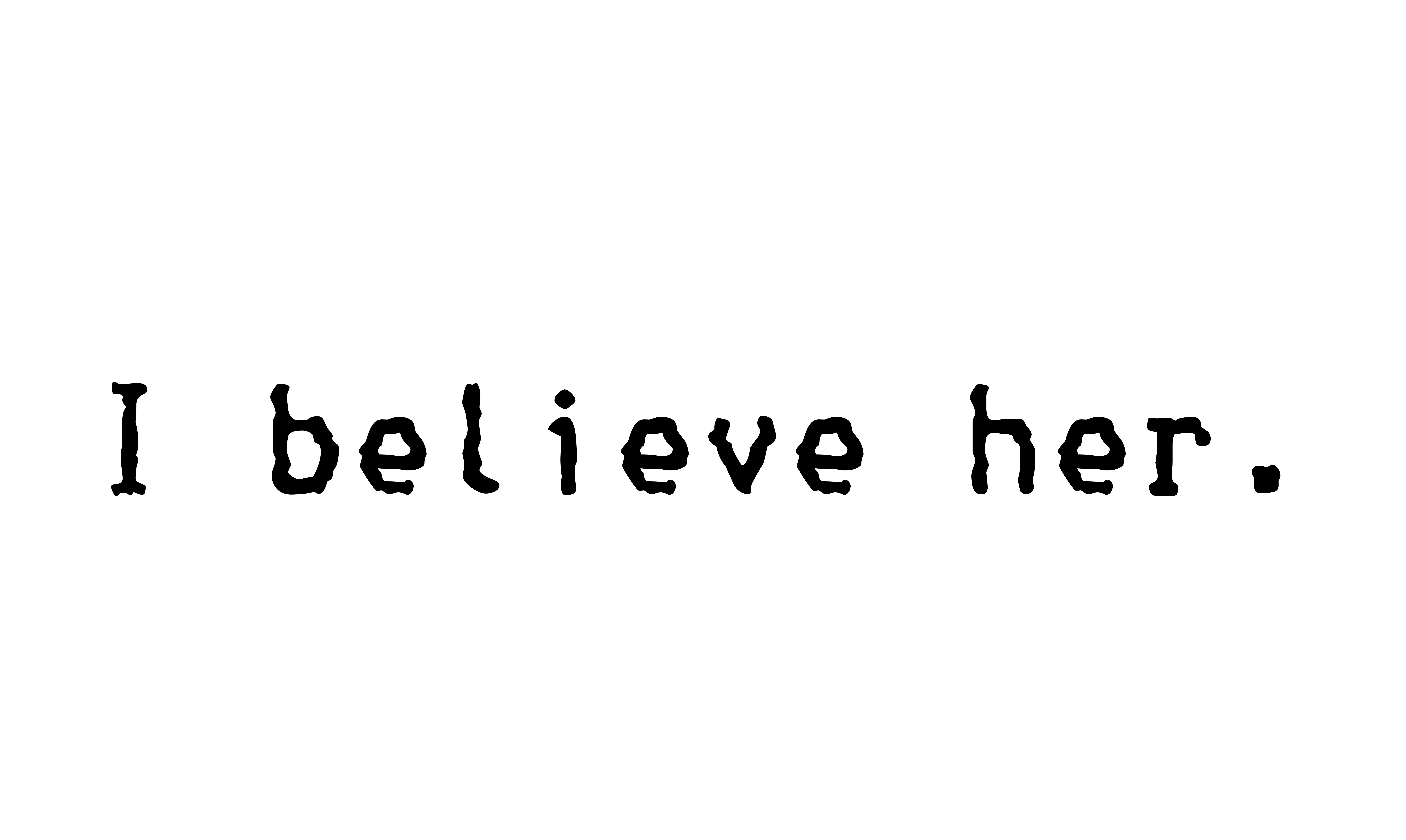 I believe her!
